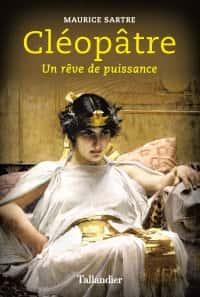 Cléopâtre par Maurice Sartre (Tallandier).