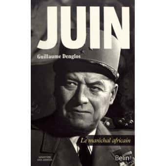 Juin, marechal africain, Guillaume Denglos, Belin, 464 Pages 26,00 € )