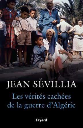 Les vérités cachées de la guerre d'Algérie, Jean Sévilla, Fayard.