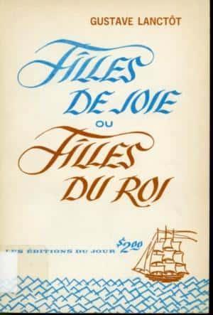 Gustave Lanctôt, Filles de joie ou filles du roi, Éd. du Jour, Montréal, 1966, 156 p.