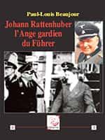 Johann Rattenhuber, l'Ange gardien du Führer de Paul-Louis Beaujour (Éditions Déterna,