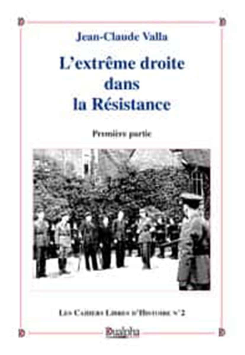 L'extrême droite droite dans la résistance – tome 1, éditions Dualpha.