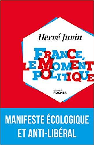 La France, le moment politique par Hervé Juvin (Le Rocher).