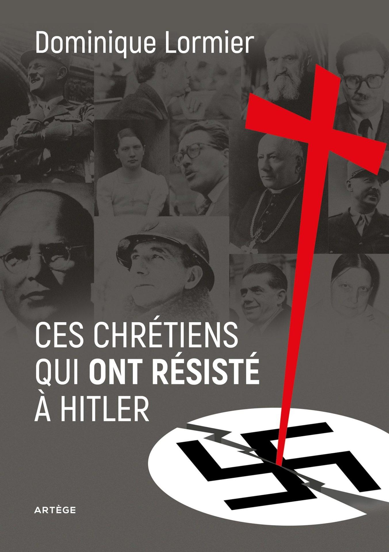 Ces chrétiens qui ont résisté à Hitler, Dominique Lormier (Artège).