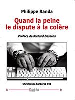 Quand la peine le dispute à la colère,  Philippe Randa (Éd. Dualpha).