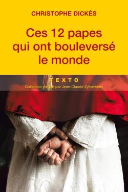 Ces 12 Papes qui ont bouleversé le monde par Christophe Dickès (Tallandier).