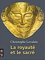 Christophe Levalois, La royauté et le sacré (Ed. Cerf).