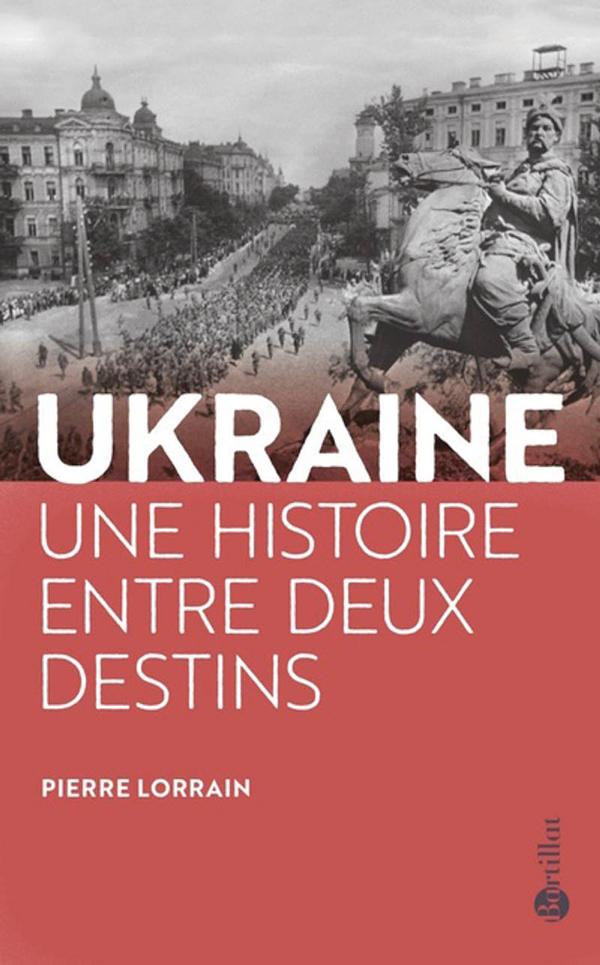 Pierre Lorrain,L'Ukraine, une histoire entre deux destins, éditions Bartillat, 2019.