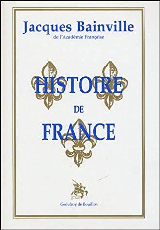 Histoire de France de Jacques Bainville aux éditions Godefroy de Bouillon (2000).