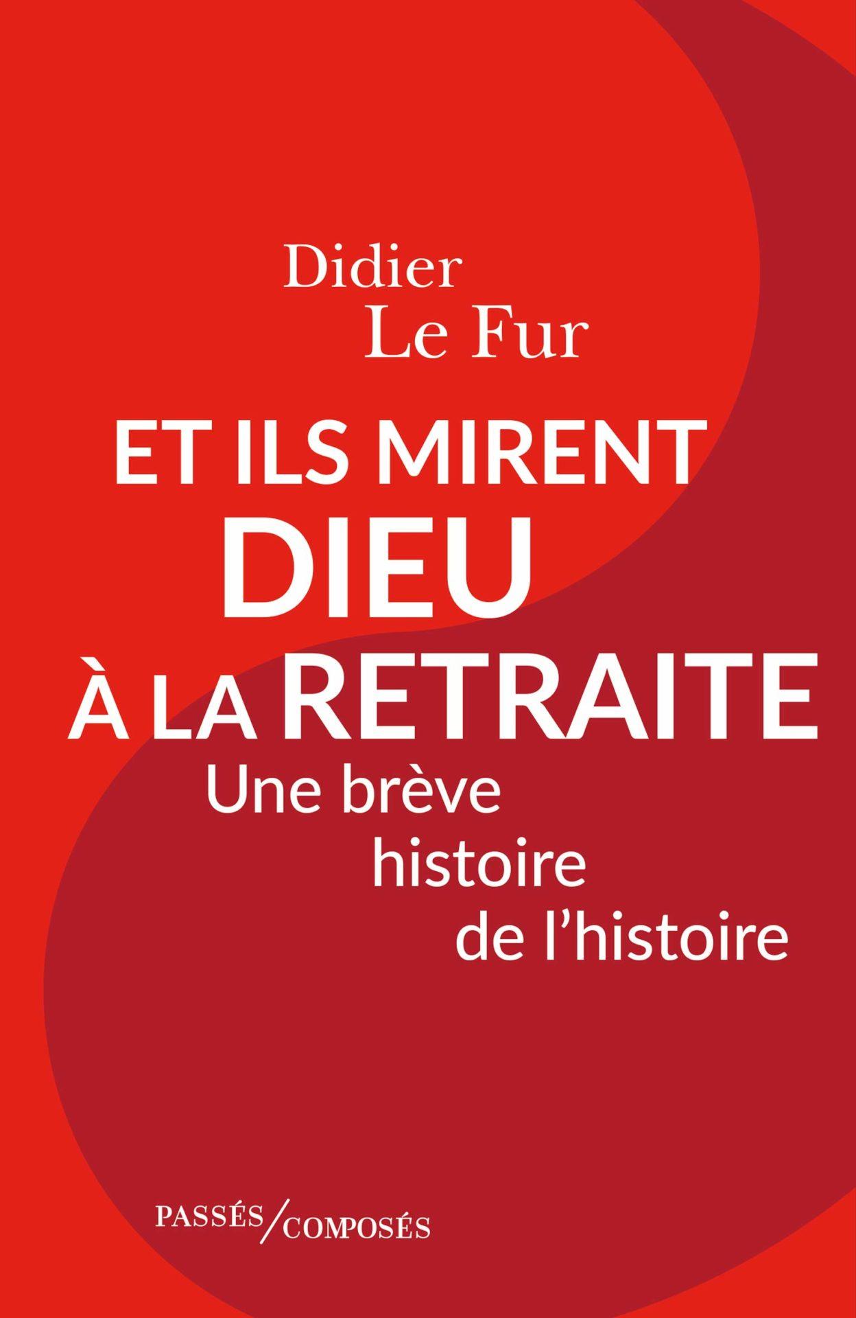 Didier Le Fur, Une brève histoire de l'histoire (Ed. Passés Composés).