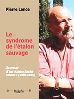 Le Syndrome de l'étalon sauvage, Journal d'un iconoclaste – volume I (2000-2005), Pierre Lance, éditions Dualpha.