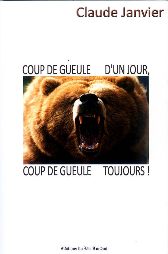 Coup de Gueule d'un jour, Coup de Gueule toujours ! de Claude Janvier (Éditions du Ver Luisant).