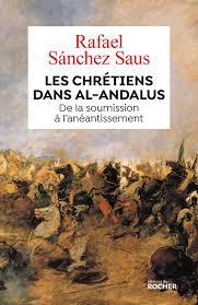 Les chrétiens dans al-Andalus par Rafael Sanchez Saus (Editions du Rocher).