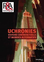 hors-série de la revue Réfléchir&Agir : « Uchronies : histoire contrefactuelle et mondes alternatifs. »
