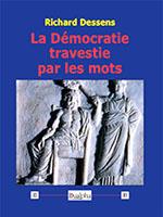 La Démocratie travestie par les mots de Richard Dessens (éditions Dualpha).