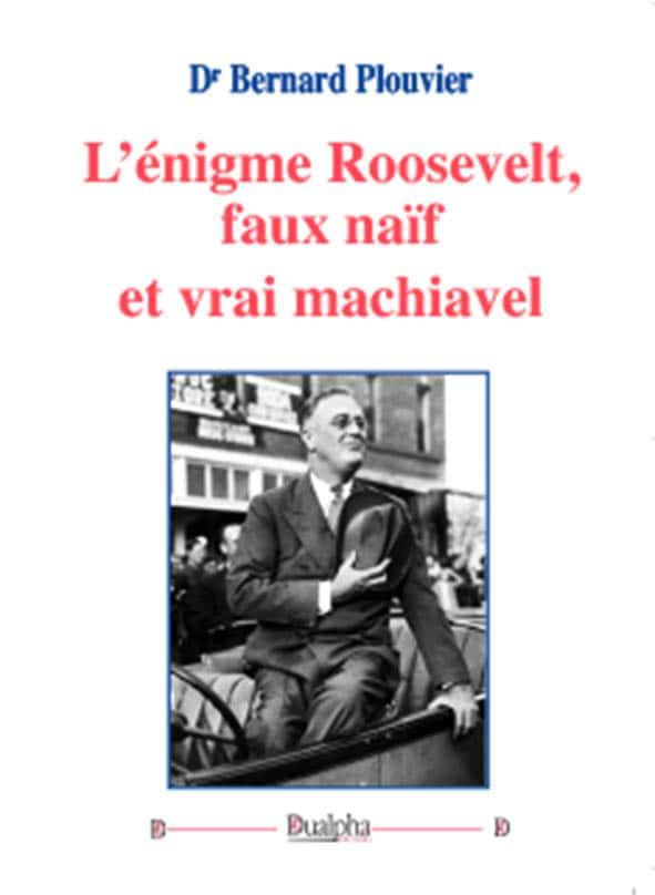 """""""L'énigme Roosevelt, faux naïf et vrai machiavel"""" de Bernard Plouvier (Éditions Dualpha)."""