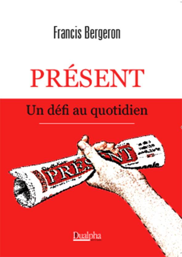 Présent - Un défi au quotidien, par Francis Bergeron, Dualpha.