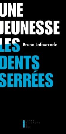 Bruno Lafourcade,Une jeunesse les dents serrées, éditions Pierre-Guillaume de Roux,