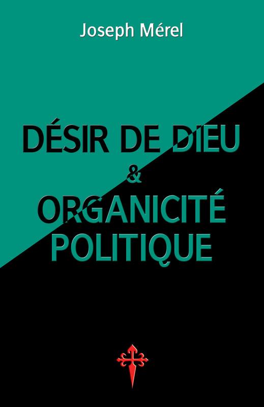 Joseph Mérel, Désir de Dieu et Organicité politique, Reconquista Press,