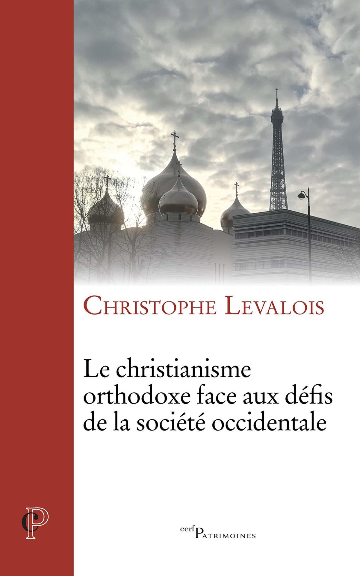 Le christianisme orthodoxe face aux défis de la société occidentale par Christophe Levalois (Cerf Patrimoines).