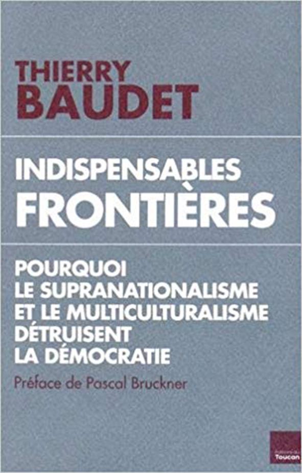 Indispensables frontières - Pourquoi le supranationalisme et le multiculturalisme détruisent la démocratie.