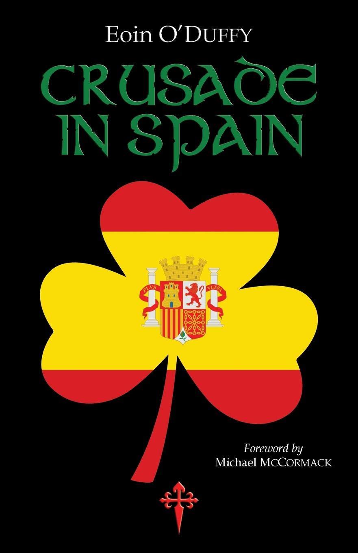 Crusade in Spain, général Eoin O'Duffy (Reconquista Press).