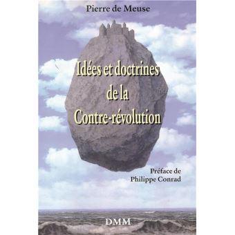 Idées et doctrines de la Contre-révolution, Pierre de Meuse, Éditions DMM).