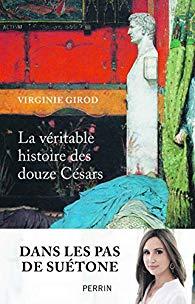 La véritable histoire des douze Césars par Virginie Girod (Perrin).