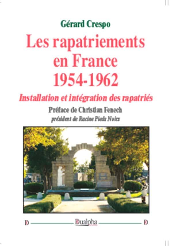 Les rapatriements en France. 1954-1962 de Gérard Crespo, éditions Dualpha.