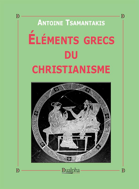 Éléments grecs du christianisme de Antoine Tsamantakis, éditions Dualpha,