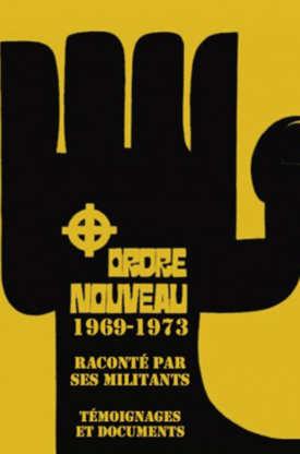Ordre Nouveau raconté par ses militants d'André Chanclu et Jacques Mayadoux, éditions Synthèse nationale.