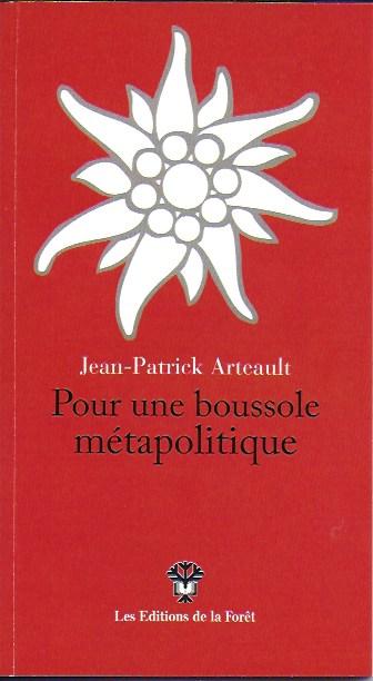 Jean-Patrick Arteault, Pour une boussole métapolitique, Les Éditions de la Forêt, Le Mas Fougères – 04300 Forcalquier, 33 p., 9 €.