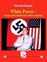 White Power ! George Lincoln Rockwell, le Führer américain de Paul-Louis Beaujour, Éditions Déterna.