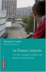 """""""La France injuste. 1975 – 2006 : pourquoi le modèle social français ne fonctionne plus"""", (Éditions Autrement, 2006), Timothy B. Smith."""