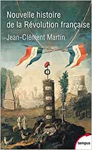 Nouvelle histoire de la Révolution française par Jean-Clément Martin (Tempus Perrin).