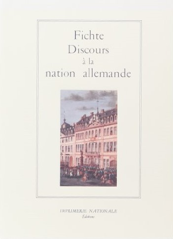 Discours à la nation allemande, Johann Gottlieb Fichte, Imprimerie nationale, Paris, 1992.