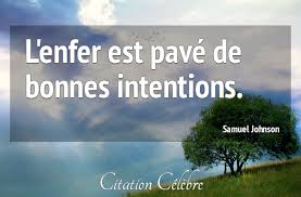 Enfer pave bonnes intentions,